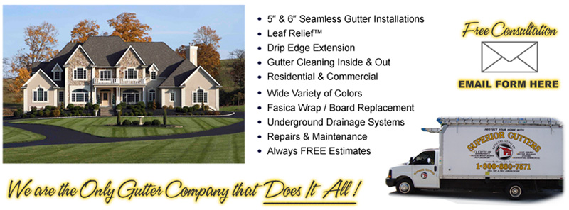 "5"" & 6"" Seamless Gutter Installations – Leaf Relief™ – Drip Edge Extension – Gutter Cleaning Inside & Out – Residential & Commercial – Wide Variety of Colors – Fasica Wrap / Board Replacement – Underground Drainage Systems – Repairs & Maintenance – Always FREE Estimates"